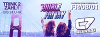 DOUBLE FRIDAY ---> TRINK 2 - ZAHL 1 bis 24 Uhr@C7 - Bad Leonfelden