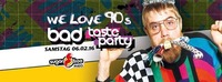 We love the 90`s - BAD TASTE PARTY
