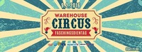 Warehouse Circus - Faschingsdienstag /// FREE ENTRY@Warehouse