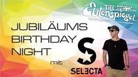 JUBILÄUMS BIRTHDAY NIGHT mit DJ SELECTA@Till Eulenspiegel