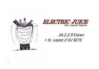 ELECTRIC JUICE // D´Ceren x Sr. Lopez@Café Leopold