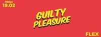 GUILTY PLEASURE - FRIDAY SPECIAL@Flex