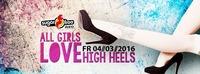 ALL GIRL`s LOVE HIGH HEELS