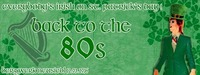 Back to the 80s: St. Paddy's Special!@Bergwerk