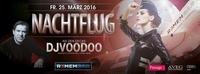 Freitag 25.3.2016 Nachtflug Special - Dj Voodoo