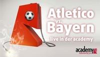 Bayern München - Atlético Madrid // LIVE in der academy!@academy Cafe-Bar