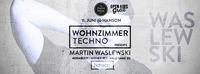 Wohnzimmer Techno pres. Martin Waslewski (Monaberry / Mother Rec)@hanson.GRAZ