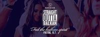 Straight Outta Balkan • 15/07/16 • Balkan Spirit