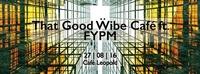 That Good Ẅibe Café ft. FYPM@Café Leopold