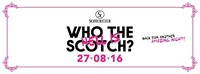 Who the hell is Scotch? • Sa/27/08/16 • Scotch Club