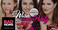 BAD MOMS Premieren Party@Schauplatz