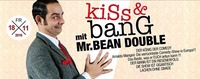KISS & BANG mit Mr. BEAN Double