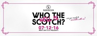 Who the hell is Scotch? • Next day is a holiday! • 07/12/16@Scotch Club
