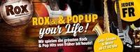 ROX(ck) & POP UP your Life!@Rox Musicbar Linz