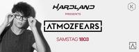 Hardland presents Atmozfears@Die Kantine