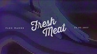 Fresh Meat - SS17 Release@Fluc / Fluc Wanne