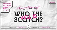 Who the hell is Scotch? x Season Opening x 02/09/17@Scotch Club