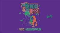 THE BIRDS & THE BEES  Summer Season Closing
