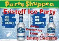 Samstag 2.September ,Eristoff Ice Party!@Partyshuppen Aspach