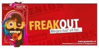 Freak out - Morgen hast du eh frei@Gnadenlos