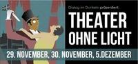 Theater Ohne Licht@Dialog im Dunkeln