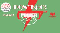 POWER DISCO ϟ Don't Go!@The Loft