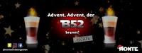 Advent, Advent der B52 brennt!@Monte