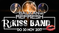 BALKAN REFRESH meet's KISS BAND@Riverside