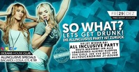 SO WHAT? Lets get Drunk! - Die All Inclusive Party@oceans House Club