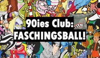 90ies Club: FASCHINGSBALL!