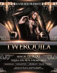 #TWERQUILA#@Riverside