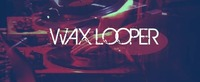 Wax Looper@Loop