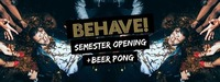 Behave! Semester Opening + Beer Pong@U4