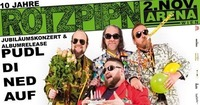 PUDL DI NED AUF   10 Jahre Rotzpipn & Album Release@Arena Wien