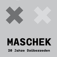 maschek. | MASCHEK XX - 20 JAHRE DRÜBERREDEN @Bühne im Hof