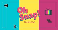 OH SNAP! The 90s Club