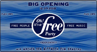 BIG OPENING  -  Oh It´s a Free Party -  EiNTRiTT FREi