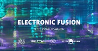 ELECTRONIC FUSION - 4 Floors - 4 Crews - 4 Styles! mit Rave On, hausgemacht, Switch! und Psyperience@Pratersauna
