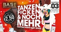 Tanzen, Ficken & noch mehr!@BASE
