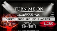 TURN ME on mit DJ Andre Deluxe@Max & Moritz