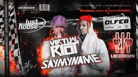 Virtual Riot & Saymyname presented by Lockdown@Lusthouse