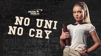 No Uni - No Cry!