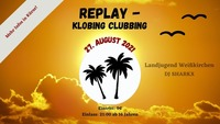 Replay - Klobing Clubbing@Familie Weingartner