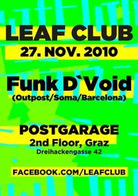 Leaf Club with Funk D`Void (soma/outpost/Barcelona)@Postgarage